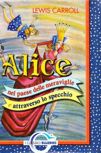 Alice nel paese delle meraviglie e attraverso: Lewis Carroll