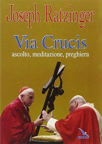 Via crucis. Ascolto, meditazione, preghiera - Benedetto XVI (Joseph Ratzinger)