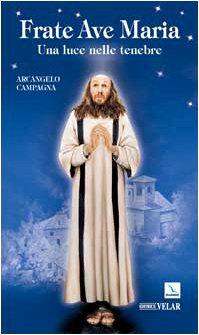 Frate Ave Maria. Una luce nelle tenebre: Arcangelo Campagna