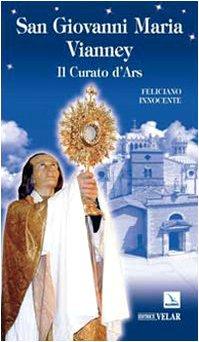 San Giovanni Maria Vianney. Il curato d'Ars - Feliciano Innocente