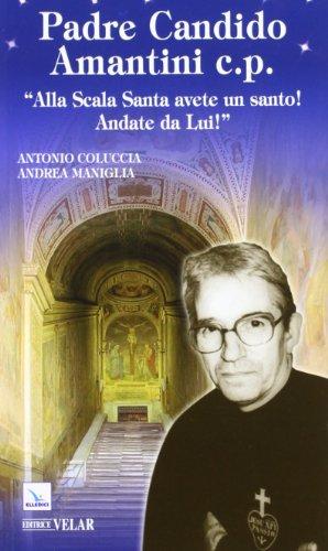 9788801052602: Padre Candido Amantini c.p. «Alla Scala santa avete un santo! Andate da lui!»