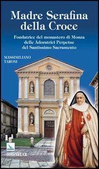 Madre Serafina della Croce. Fondatrice del monastero: Massimiliano Taroni