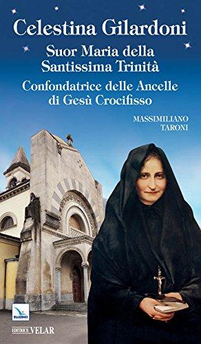 9788801057829: Celestina Gilardoni. Suor Maria della Santissima Trinità. Confondatrice delle Ancelle di Gesù Crocifisso