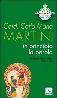 In principio la Parola. La Bibbia nella Chiesa e nella vita - Carlo Maria Martini