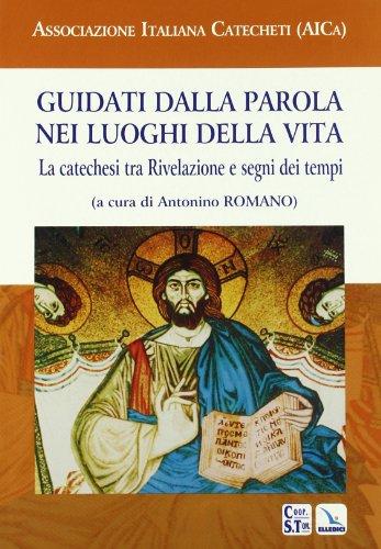9788801182200: Guidati dalla Parola nei luoghi della vita. La catechesi tra Rivelazione e segni dei tempi (Saggi di teologia)