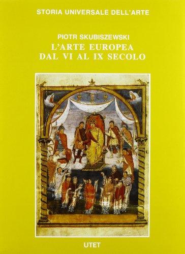 L'arte Europea dal VI al IX secolo.: Skubiszewski,Piotr.