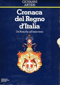 Cronaca del Regno d'Italia. Vol.I: Da Porta Pia all'Intervento.: Artieri,Giovanni.