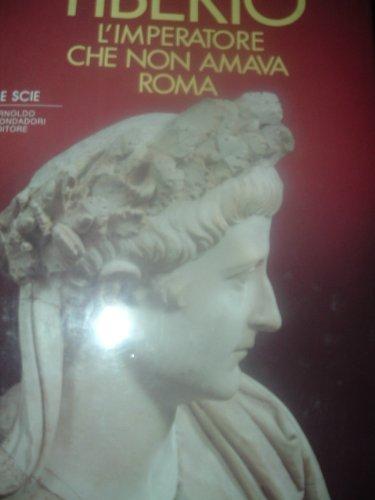 9788804251712: Tiberio. L'imperatore che non amava Roma (Le scie)