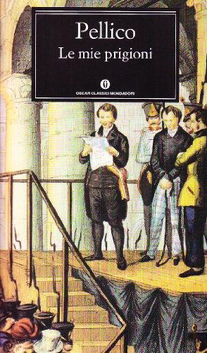 Le Mie Prigioni (Fiction, Poetry & Drama): Silvio Pellico