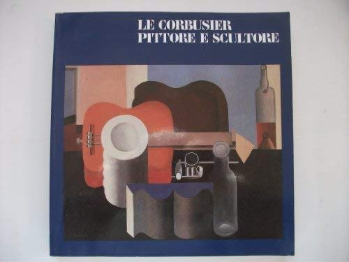 Le Corbusier: Pittore e Scultore: Le Corbusier and