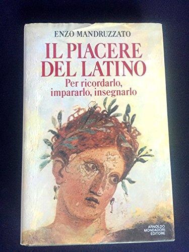 Il piacere del latino: Per ricordarlo, impararlo,: Enzo Mandruzzato