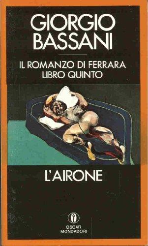L'AIRONE - Il romanzo di Ferrara - Libro quinto: BASSANI, GIORGIO