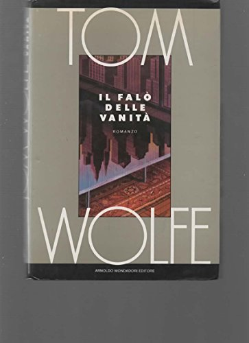 Il falò delle vanità.: Wolfe,Tom.