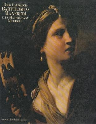 Dopo Caravaggio Bartolomeo Manfredi E La Manfrediana: Lavergnee, Arnauld Brejon