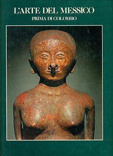 L'Arte del Messico: Prima di Colombo /: Fuente, Beatriz de