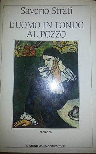 L'uomo in fondo al pozzo: Romanzo (Scrittori: Strati, Saverio
