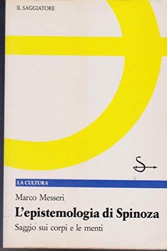 9788804325109: L'epistemologia di Spinoza: Saggio sui corpi e le menti (La Cultura) (Italian Edition)