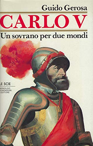 Carlo V: Un Sovrano Per Due Mondi: Gerosa, Guido; Guido