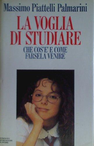 La voglia di studiare. Che cos'è e come farsela venire.: Palmarini Piattelli,Massimo.