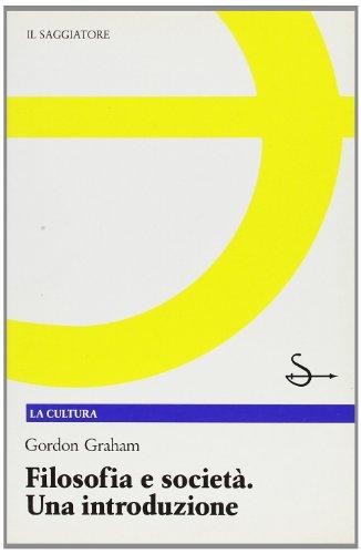 Filosofia e società. Una introduzione.: Graham,Gordon.