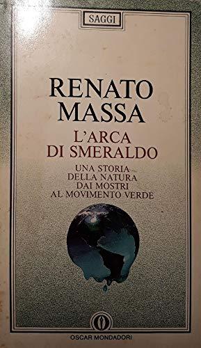 L'arca di smeraldo. Una storia della natura dai mostri al movimento verde.: Massa,Renato.