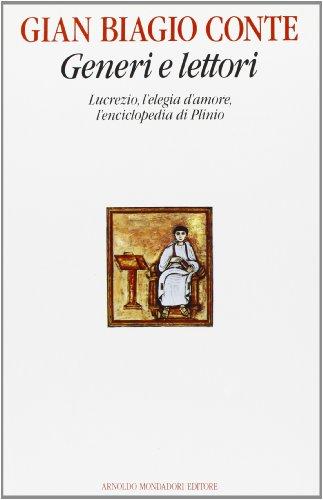 Generi e lettori. Lucrezio, l'elegia d'amore, l'enciclopedia di Plinio.: Conte,Gian ...