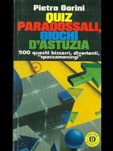 9788804342939: Quiz paradossali, giochi d'astuzia