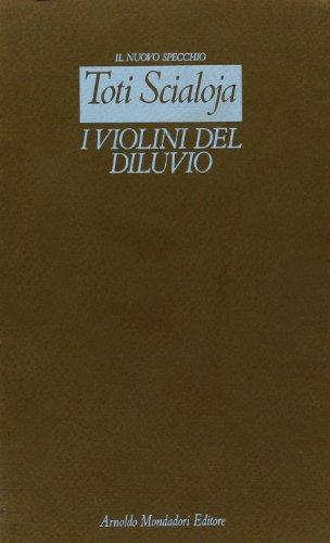I violini del diluvio.: Scialoja,Toti.