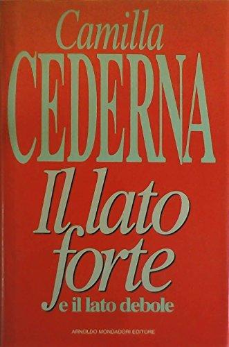 Il lato forte e il lato debole.: Cederna,Camilla.