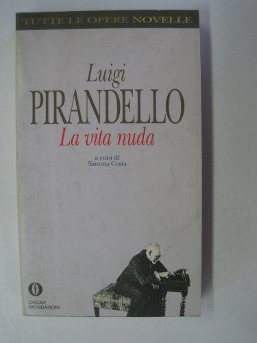 La vita nuda (Oscar tutte le opere: Luigi Pirandello