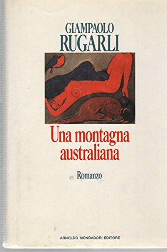 Una montagna australiana: Romanzo (Scrittori italiani) (Italian Edition) (880435741X) by Rugarli, Giampaolo