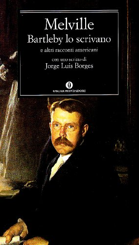 9788804359388: Bartleby lo scrivano e altri racconti americani. Con uno scritto di Jorge Luis Borges (Oscar classici)