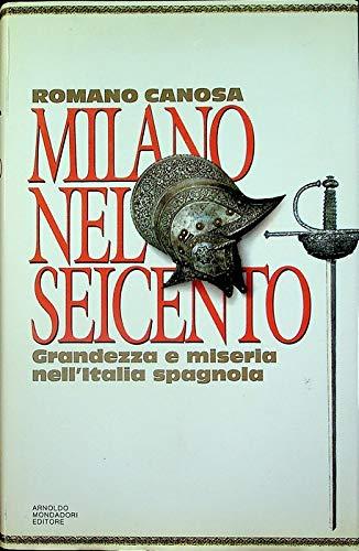 Milano nel Seicento: Grandezza e miseria nell'Italia spagnola (La Storia) (Italian Edition) (8804359749) by Canosa, Romano