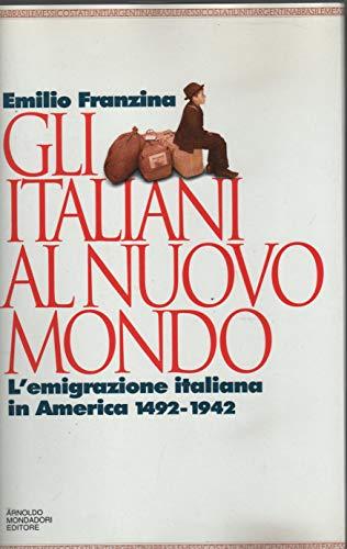 9788804359777: Gli italiani al Nuovo mondo: L'emigrazione italiana in America, 1492-1942 (La storia) (Italian Edition)