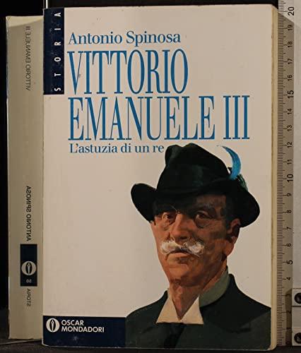 Vittorio Emanuele III. L'astuzia di un re: Antonio Spinosa