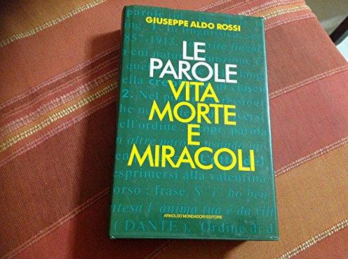 Le parole: vita, morte e miracoli.: Rossi,Giuseppe Aldo.