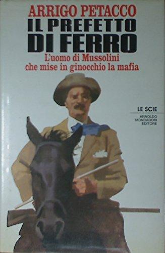 9788804367208: Il prefetto di ferro: L'uomo di Mussolini che mise in ginocchio la mafia (Le Scie) (Italian Edition)