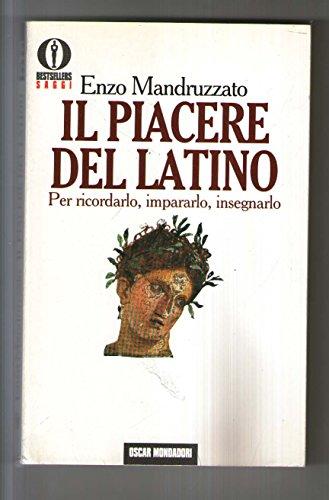 Il piacere del latino. Per ricordarlo, impararlo,