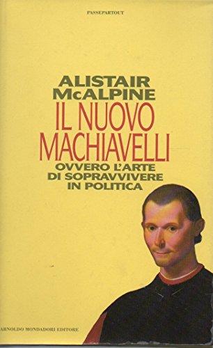 Il nuovo Machiavelli ovvero l'arte di sopravvivere in politica.: McAlpine,Alistair.