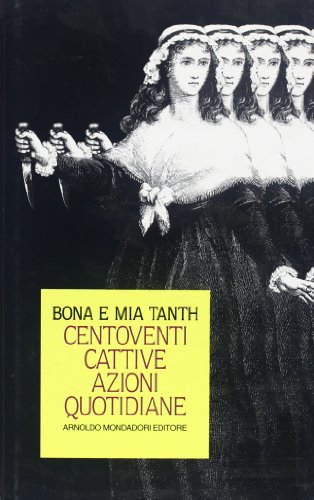 120 cattive azioni quotidiane (Italian Edition): Tanth, Bona