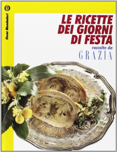 Le ricette dei giorni di festa. Raccolte da Grazia (Oscar manuali): n/a