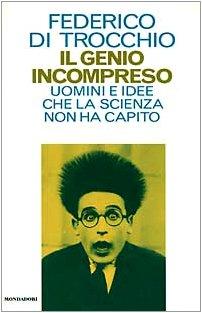 9788804379003: Il genio incompreso: Uomini e idee che la scienza non ha capito (Saggi) (Italian Edition)