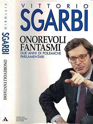 Onorevoli fantasmi. Due anni di polemiche parlamentari.: Sgarbi,Vittorio.