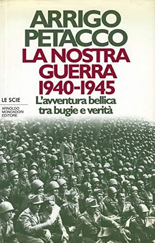 9788804385264: La nostra guerra, 1940-1945: L'avventura bellica tra bugie e verita (Le scie) (Italian Edition)