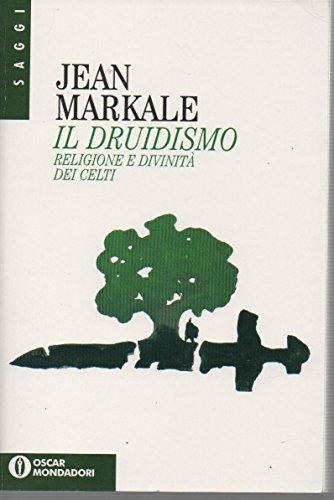 Il druidismo. Religione e divinità dei Celti.: Markale,Jean.