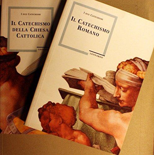 I due Catechismi. Il Catechismo Romano. Il Catechismo della Chiesa Cattolica.