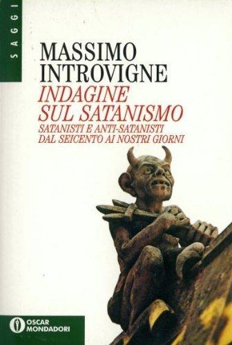 Indagine Sul Satanismo: Satanisti E Anti Satanisti Dal Seicento Ai Nostri Giorni: Introvigne, ...