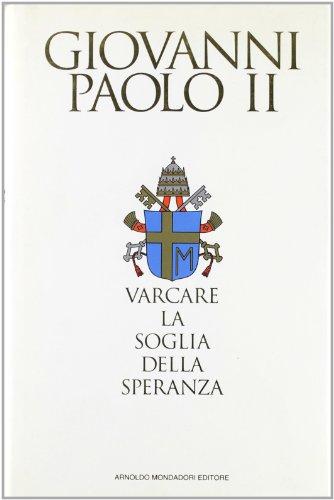 Varcare la soglia della speranza.: Giovanni Paolo II (Wojtyla,Karol). Messori,Vittorio.