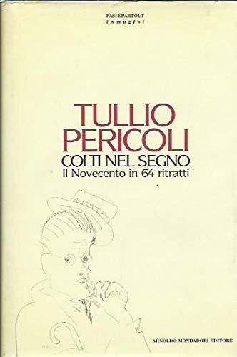 Colti nel segno: Il Novecento in 64 ritratti (Passepartout) (Italian Edition) (9788804395713) by Tullio Pericoli