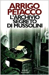 L'archivio segreto di Mussolini (Le scie): Petacco, Arrigo